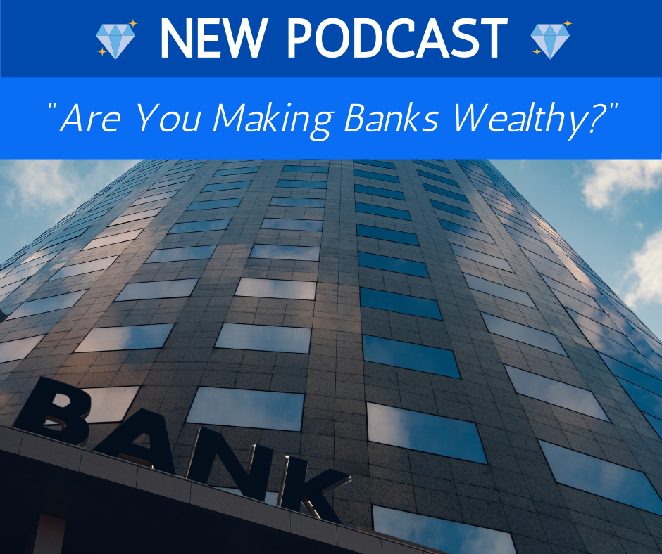 Are You Making Banks Wealthy